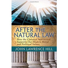 After the Natural Law How the Classical Worldview Supports Our Modern Moral and Political Views